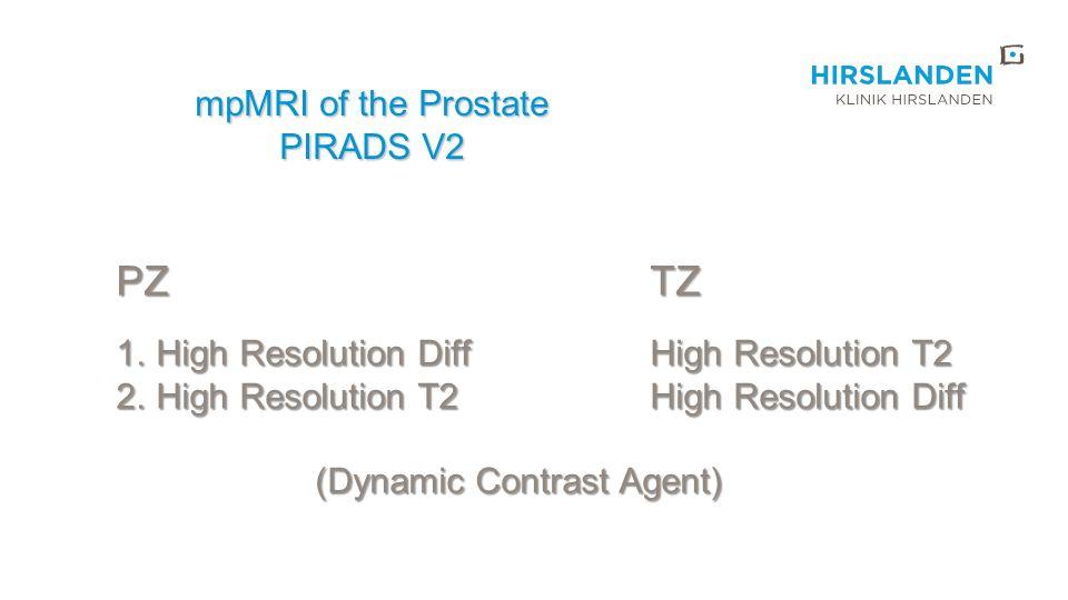 mpMRI of the Prostate PIRADS V2 1.High Resolution DiffHigh Resolution T2 2.High Resolution T2High Resolution Diff (Dynamic Contrast Agent) (Dynamic Co