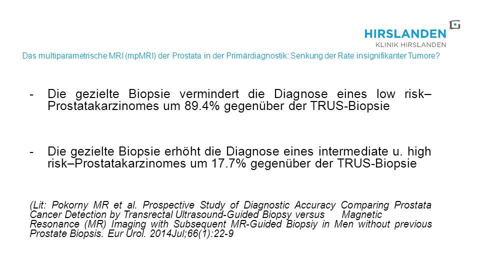 Das multiparametrische MRI (mpMRI) der Prostata in der Primärdiagnostik: Senkung der Rate insignifikanter Tumore? -Die gezielte Biopsie vermindert die