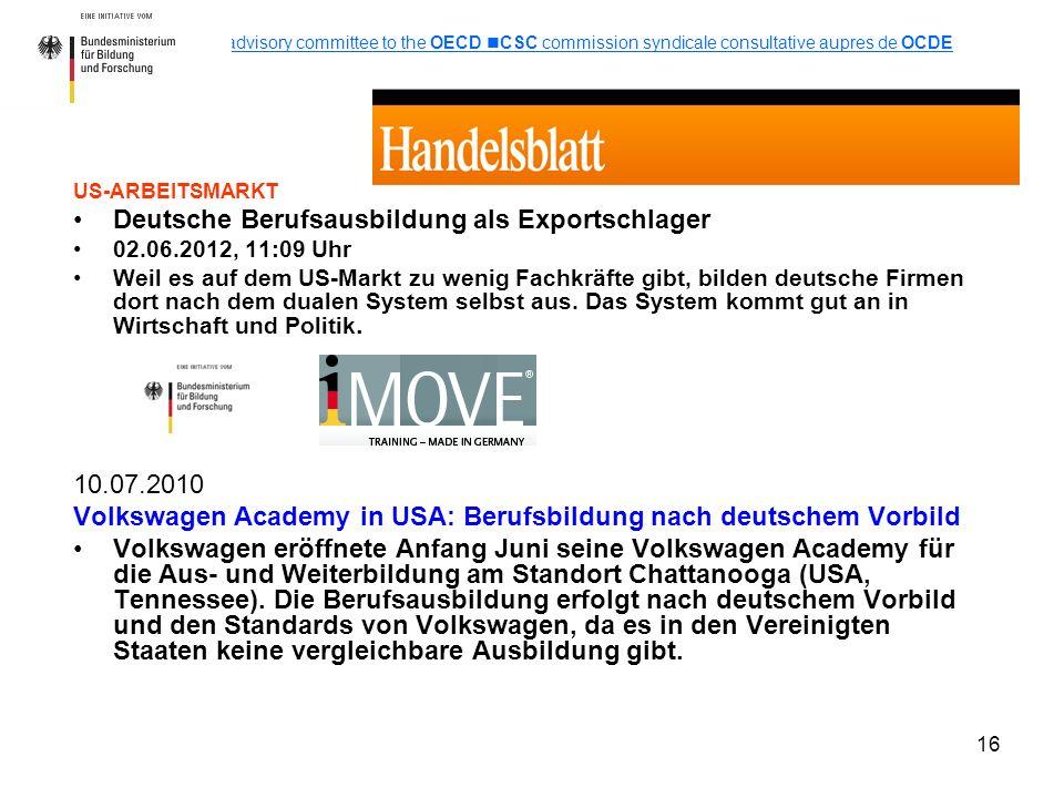 16 US-ARBEITSMARKT Deutsche Berufsausbildung als Exportschlager 02.06.2012, 11:09 Uhr Weil es auf dem US-Markt zu wenig Fachkräfte gibt, bilden deutsche Firmen dort nach dem dualen System selbst aus.