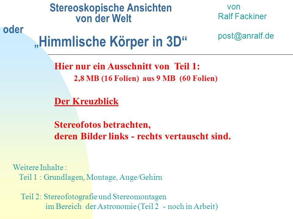 """Stereoskopische Ansichten von der Welt oder """" Himmlische Körper in 3D"""" von Ralf Fackiner post@anralf.de Hier nur ein Ausschnitt von Teil 1: 2,8 MB (16"""