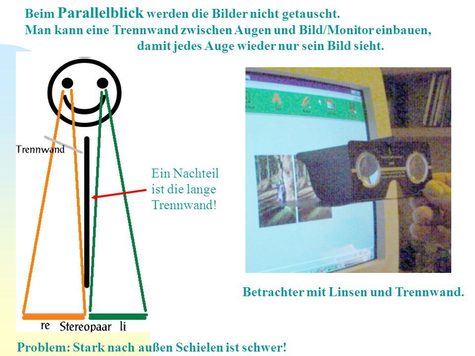 Beim Parallelblick werden die Bilder nicht getauscht. Man kann eine Trennwand zwischen Augen und Bild/Monitor einbauen, damit jedes Auge wieder nur se