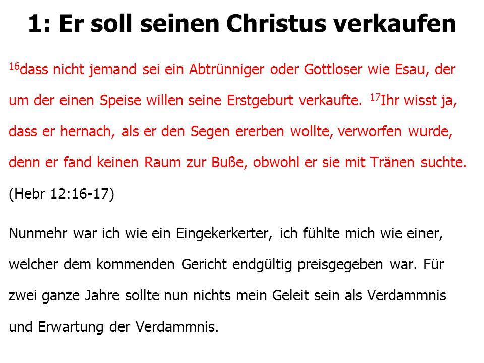 1: Er soll seinen Christus verkaufen 16 dass nicht jemand sei ein Abtrünniger oder Gottloser wie Esau, der um der einen Speise willen seine Erstgeburt verkaufte.