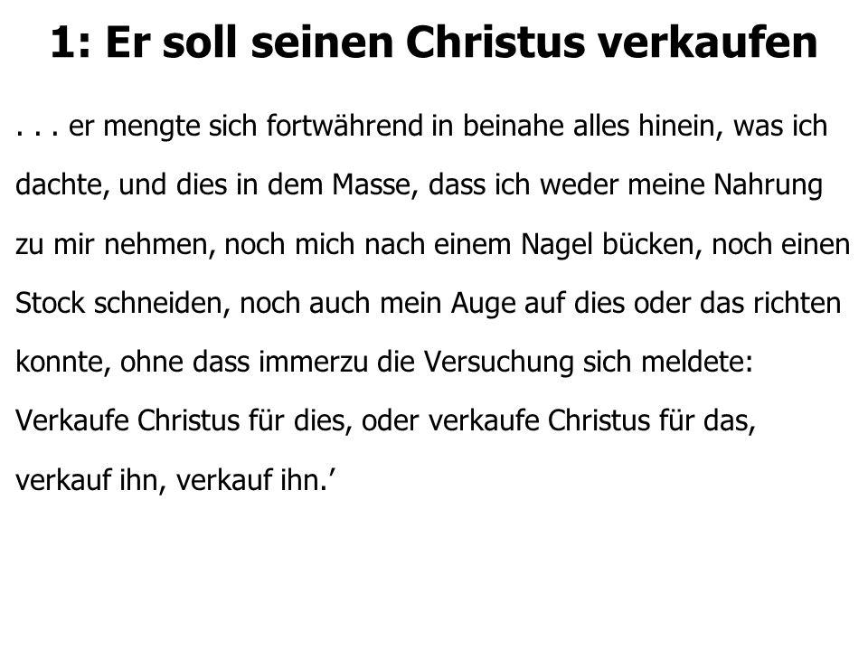 1: Er soll seinen Christus verkaufen...