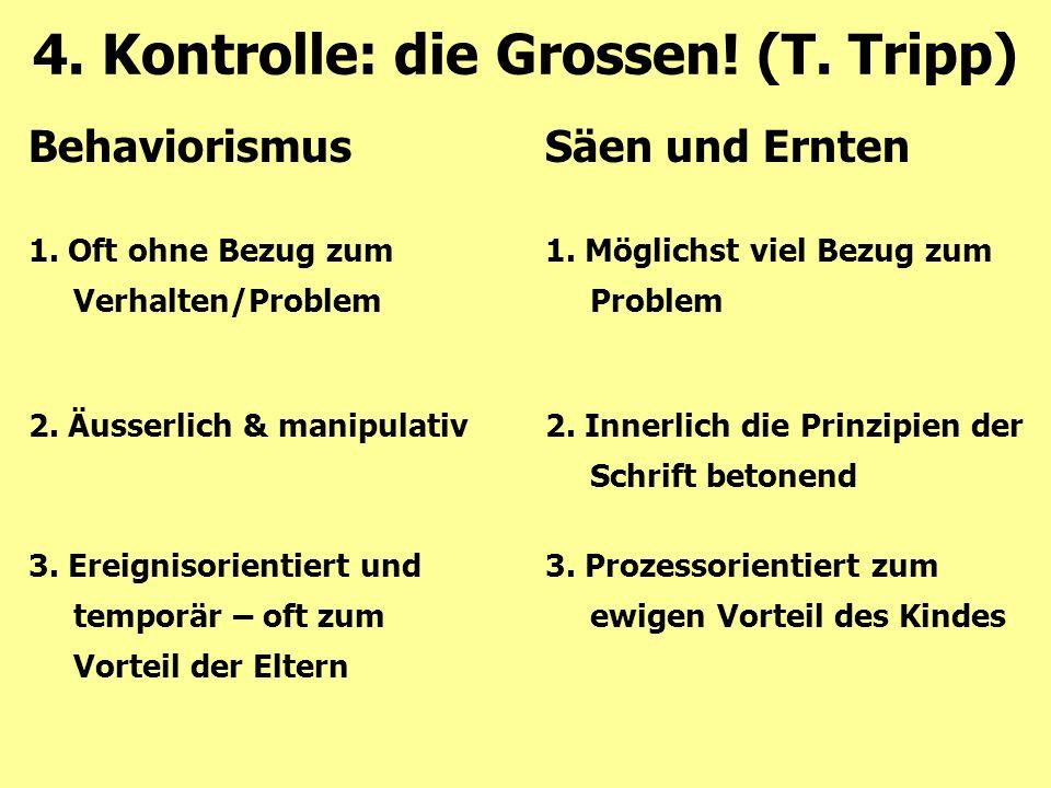 4. Kontrolle: die Grossen! (T. Tripp) 2. Innerlich die Prinzipien der Schrift betonend 2. Äusserlich & manipulativ 3. Prozessorientiert zum ewigen Vor
