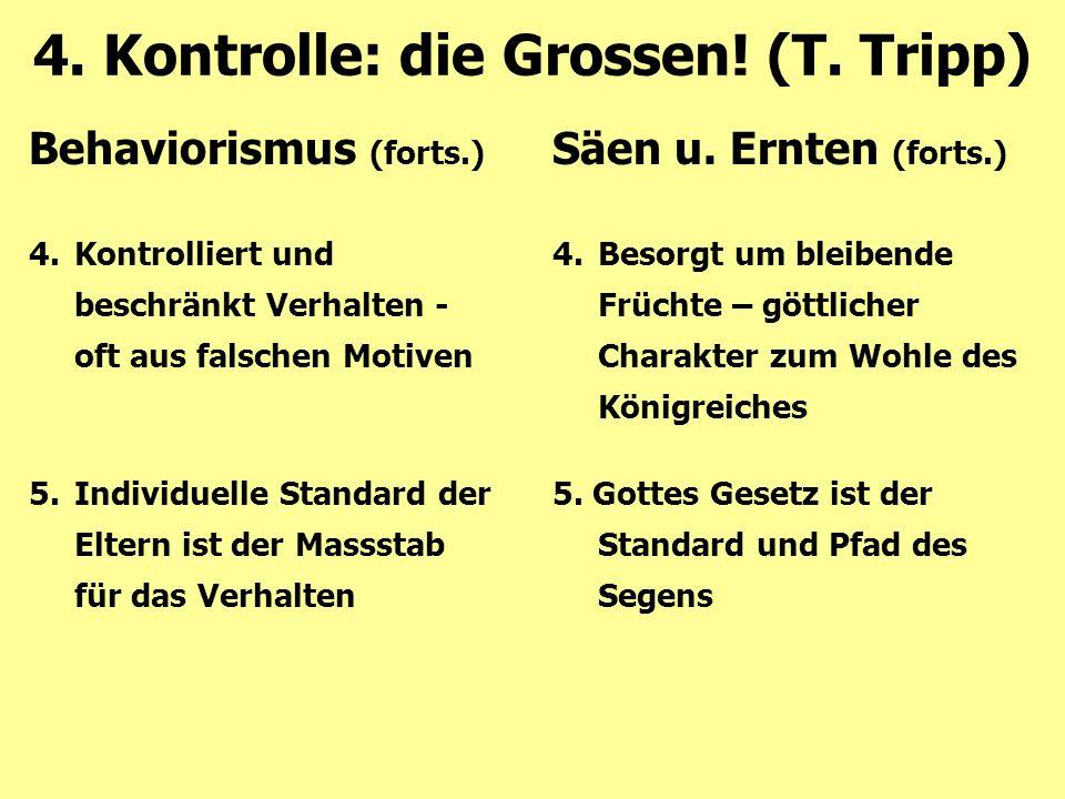 4. Kontrolle: die Grossen! (T. Tripp) 5. Gottes Gesetz ist der Standard und Pfad des Segens 5.Individuelle Standard der Eltern ist der Massstab für da