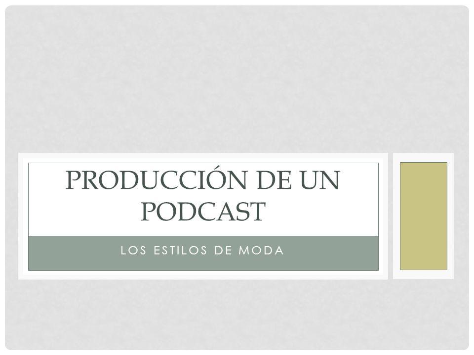 LOS ESTILOS DE MODA PRODUCCIÓN DE UN PODCAST