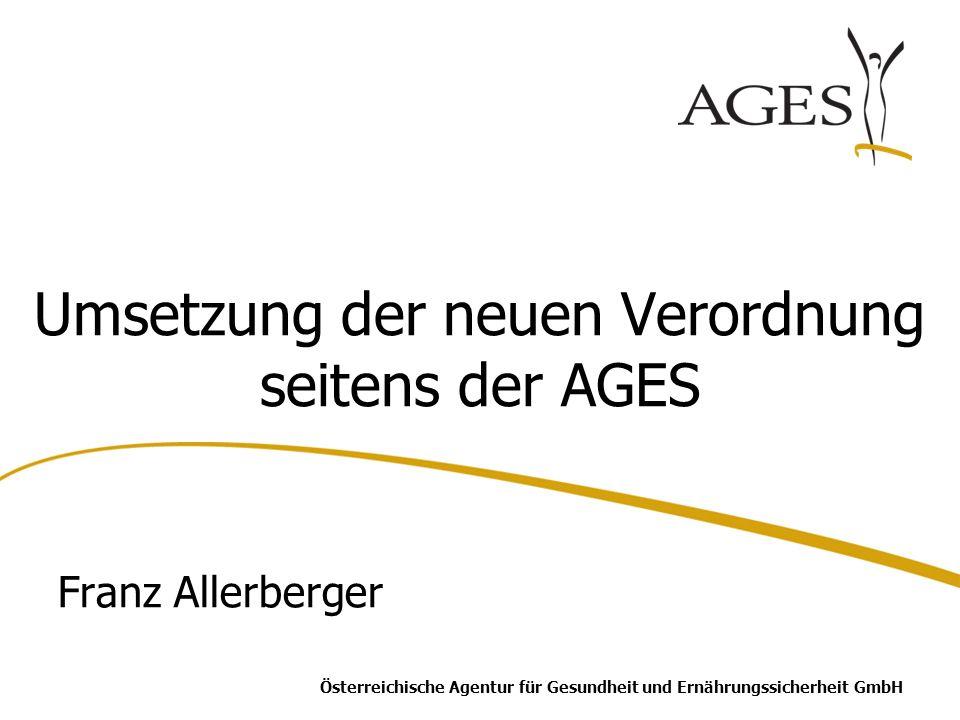 Österreichische Agentur für Gesundheit und Ernährungssicherheit GmbH Umsetzung der neuen Verordnung seitens der AGES Franz Allerberger