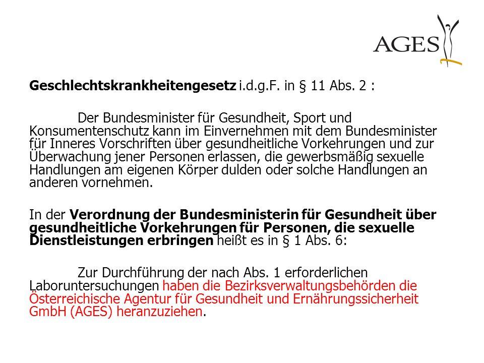 Geschlechtskrankheitengesetz i.d.g.F. in § 11 Abs. 2 : Der Bundesminister für Gesundheit, Sport und Konsumentenschutz kann im Einvernehmen mit dem Bun