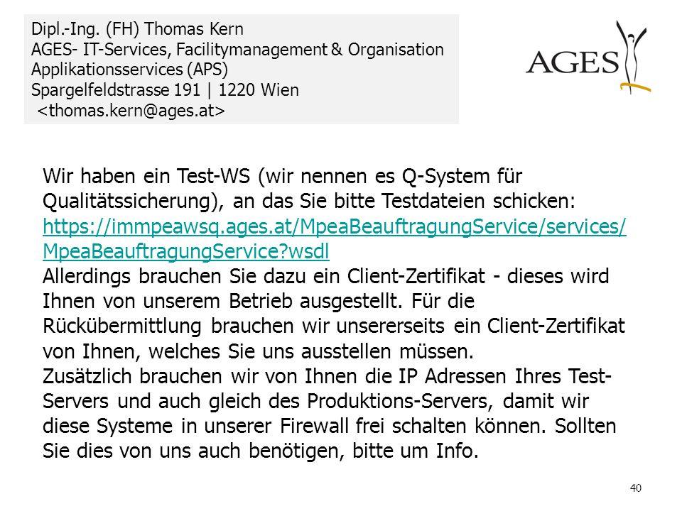 40 Wir haben ein Test-WS (wir nennen es Q-System für Qualitätssicherung), an das Sie bitte Testdateien schicken: https://immpeawsq.ages.at/MpeaBeauftr