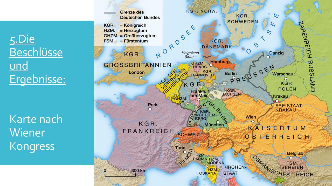 5.Die Beschlüsse und Ergebnisse: Pentarchie (Gleichgewicht der 5 Großmächte)  Frankreich:  verlor die durch Napoleon eroberten Gebiete Preußen, Russland, Österreich und Großbritannien:  erhielten mehr Land Polen, Finnland:  wurden fast vollständig Russland zugeteilt
