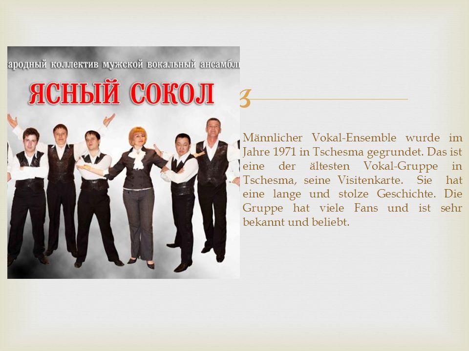  Männlicher Vokal-Ensemble wurde im Jahre 1971 in Tschesma gegrundet.