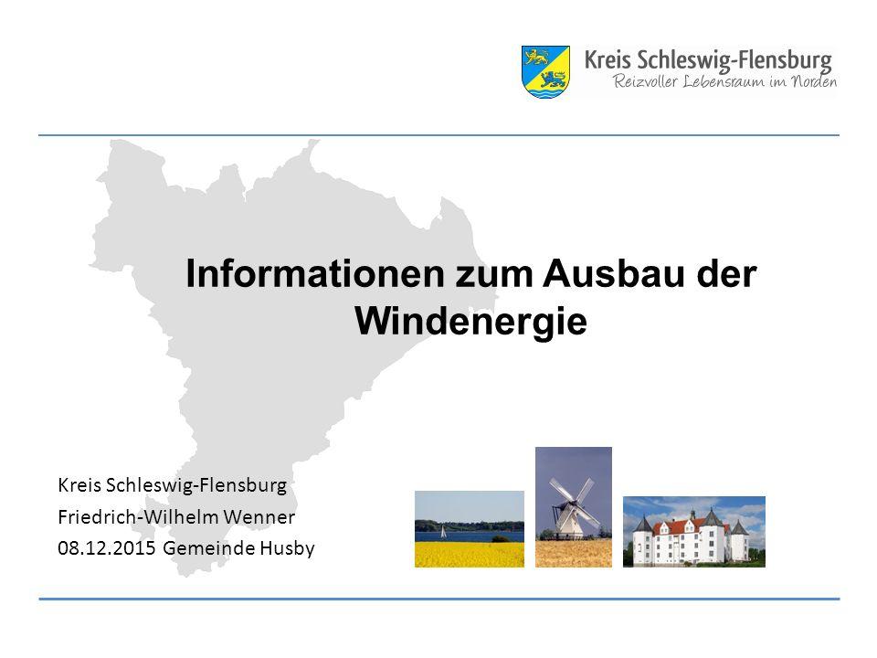 Informationen zum Ausbau der Windenergie Kreis Schleswig-Flensburg Friedrich-Wilhelm Wenner 08.12.2015 Gemeinde Husby