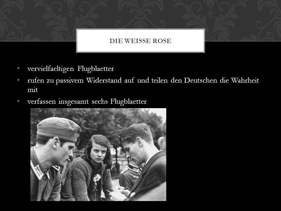 vervielfaeltigen Flugblaetter rufen zu passivem Widerstand auf und teilen den Deutschen die Wahrheit mit verfassen insgesamt sechs Flugblaetter DIE WE
