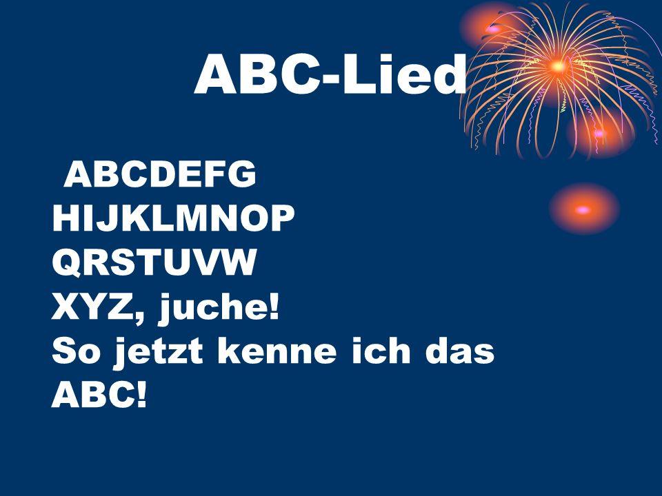ABC-Lied ABCDEFG HIJKLMNOP QRSTUVW XYZ, juche! So jetzt kenne ich das ABC!