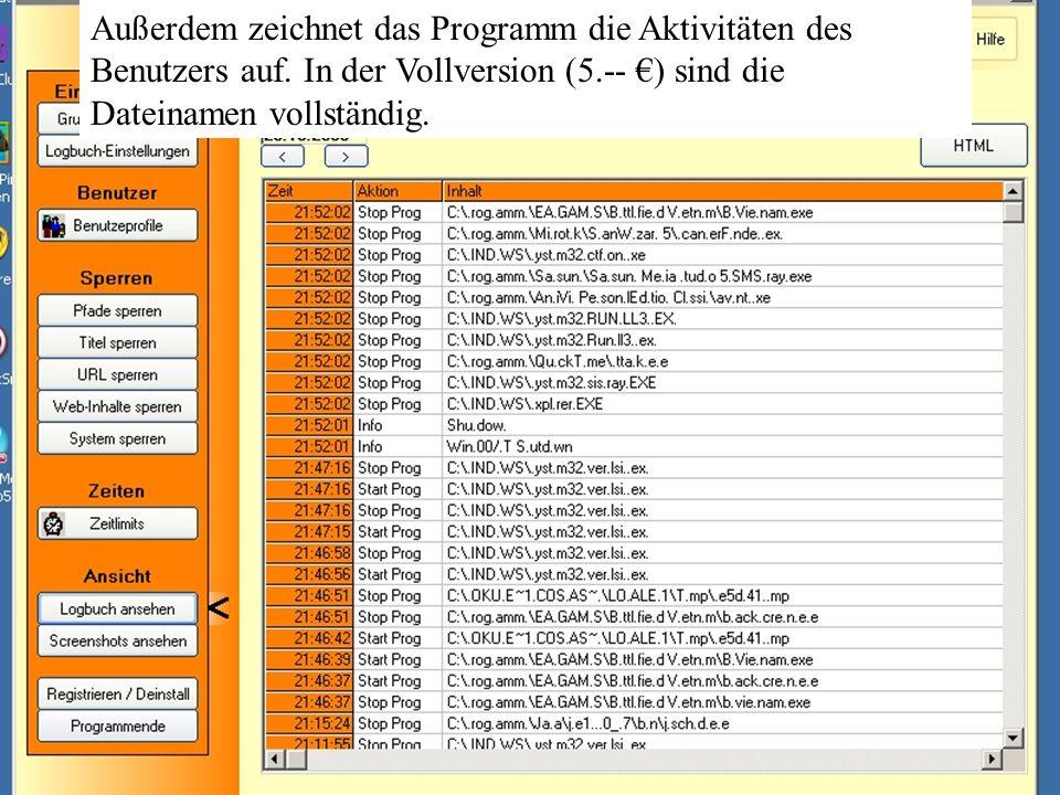 Außerdem zeichnet das Programm die Aktivitäten des Benutzers auf. In der Vollversion (5.-- €) sind die Dateinamen vollständig.