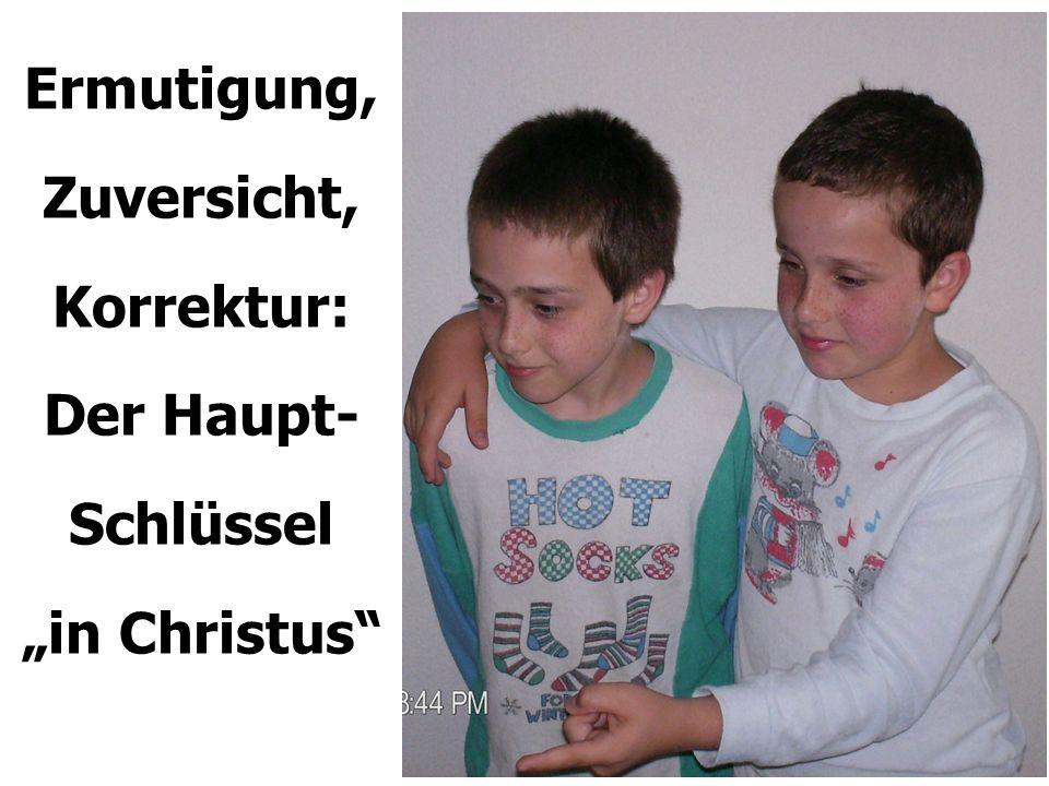 """Ermutigung, Zuversicht, Korrektur: Der Haupt- Schlüssel """"in Christus"""