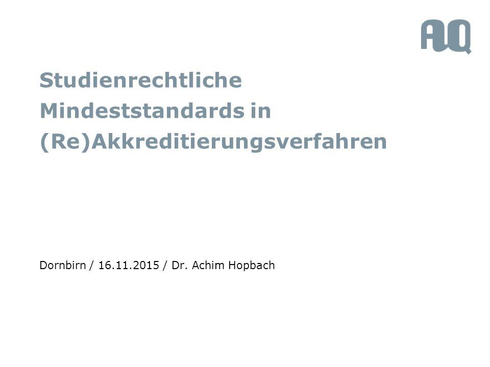 Studienrechtliche Mindeststandards in (Re)Akkreditierungsverfahren Dornbirn / 16.11.2015 / Dr.