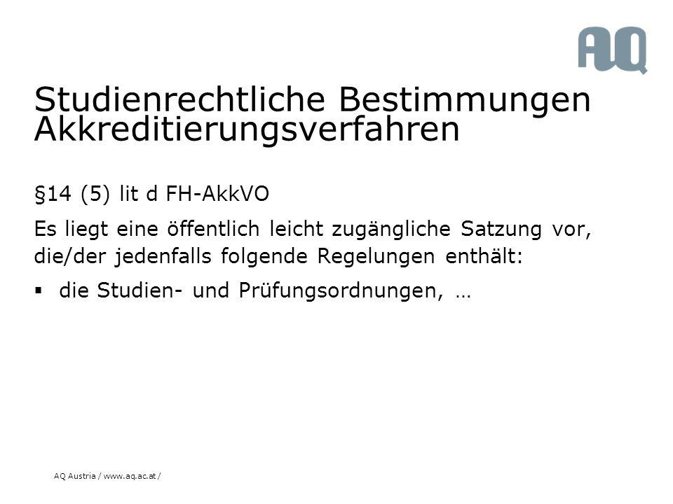 AQ Austria / www.aq.ac.at / Studienrechtliche Bestimmungen Akkreditierungsverfahren §14 (5) lit d FH-AkkVO Es liegt eine öffentlich leicht zugängliche Satzung vor, die/der jedenfalls folgende Regelungen enthält:  die Studien- und Prüfungsordnungen, …