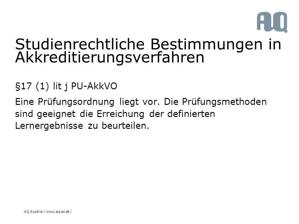 AQ Austria / www.aq.ac.at / Studienrechtliche Bestimmungen in Akkreditierungsverfahren §17 (1) lit j PU-AkkVO Eine Prüfungsordnung liegt vor.