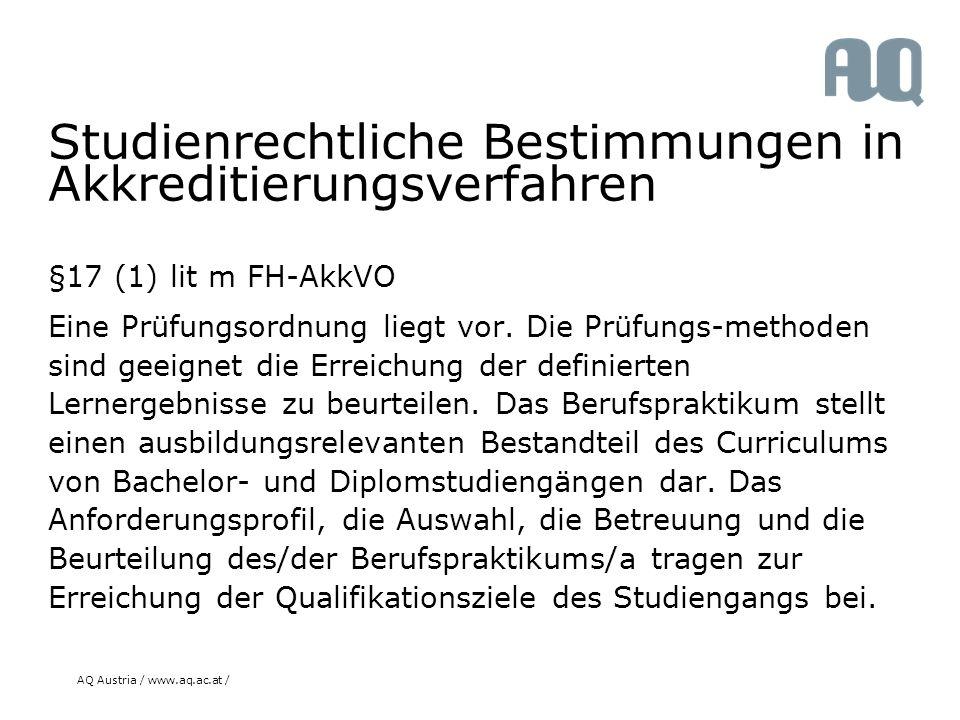 AQ Austria / www.aq.ac.at / Studienrechtliche Bestimmungen in Akkreditierungsverfahren §17 (1) lit m FH-AkkVO Eine Prüfungsordnung liegt vor.