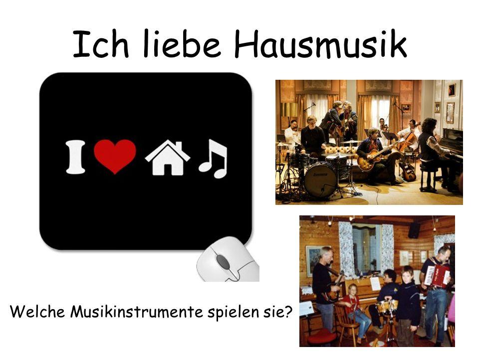 Ich liebe Hausmusik Welche Musikinstrumente spielen sie?