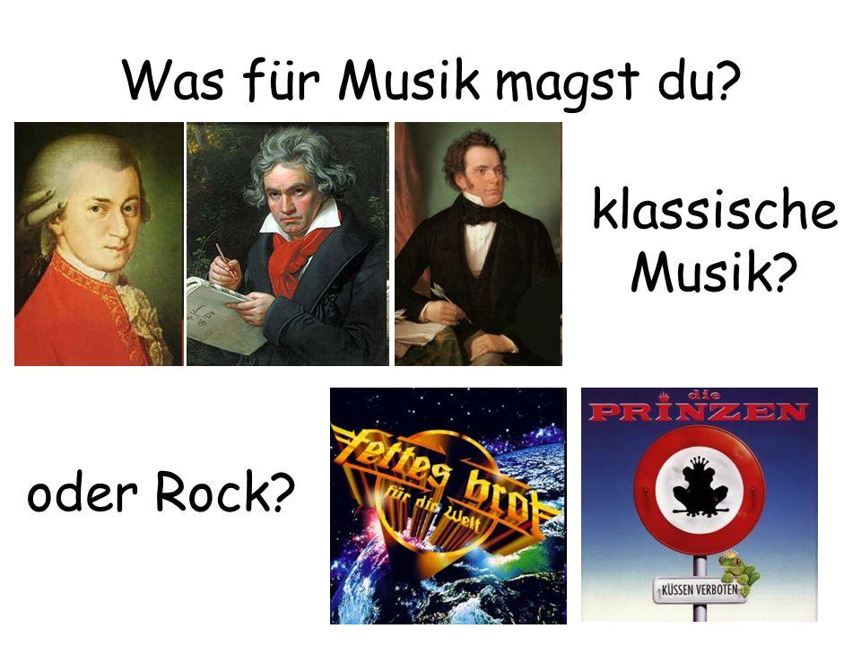 Was für Musik magst du? klassische Musik? oder Rock?