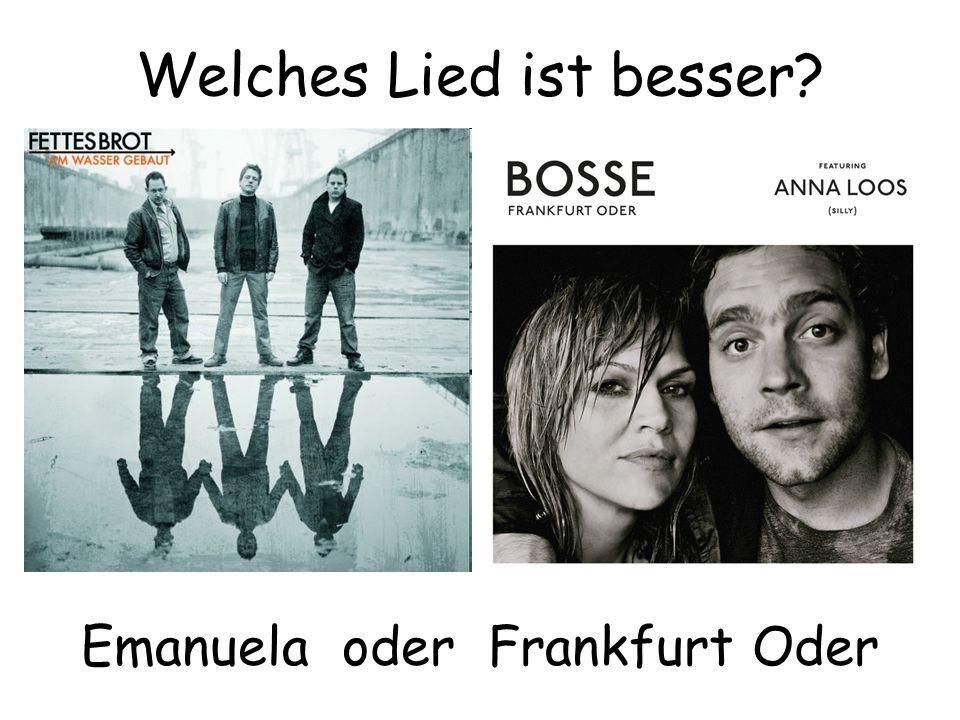 Welches Lied ist besser? Emanuela oder Frankfurt Oder