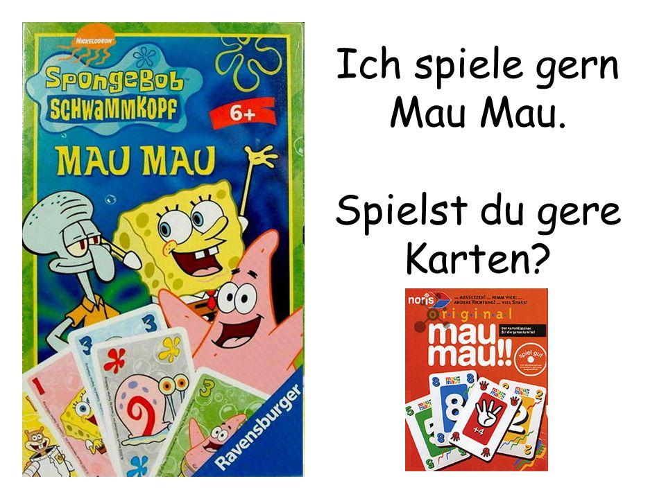 Ich spiele gern Mau Mau. Spielst du gere Karten?