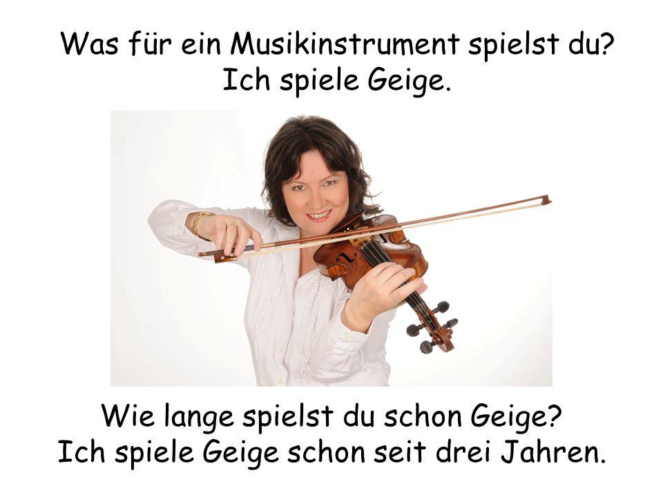Was für ein Musikinstrument spielst du. Ich spiele Geige.