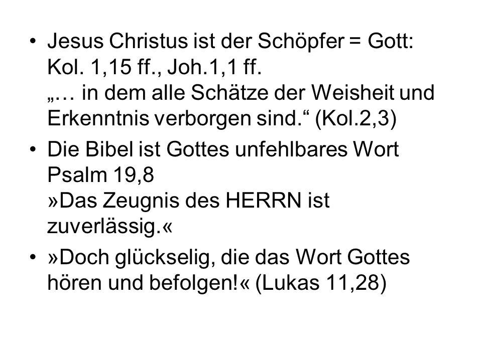 """Jesus Christus ist der Schöpfer = Gott: Kol. 1,15 ff., Joh.1,1 ff. """"… in dem alle Schätze der Weisheit und Erkenntnis verborgen sind."""" (Kol.2,3) Die B"""