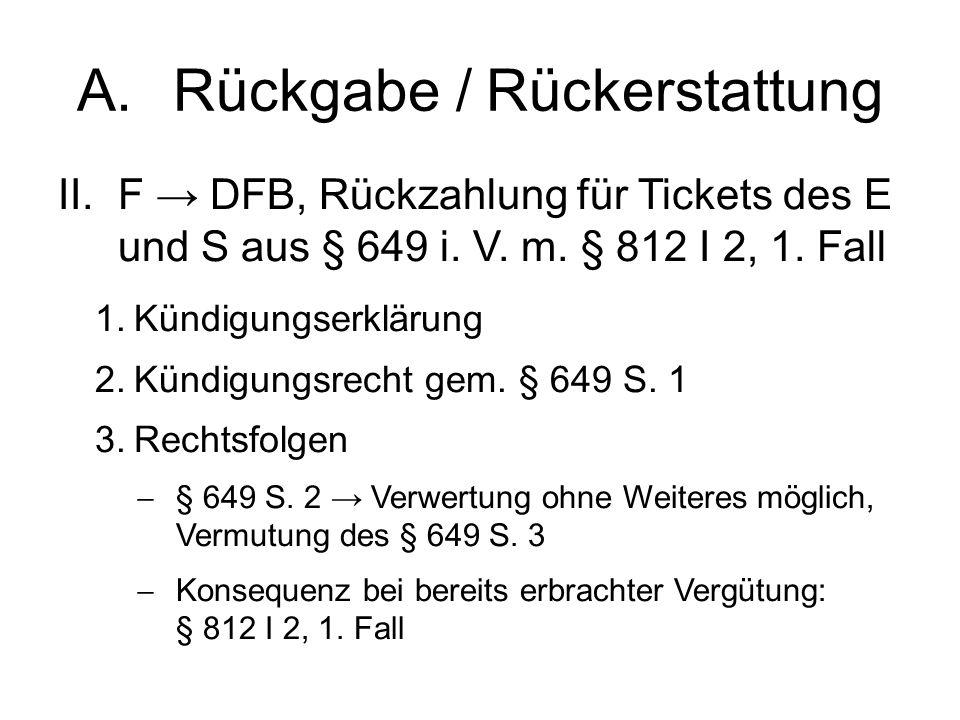 A.Rückgabe / Rückerstattung II.F → DFB, Rückzahlung für Tickets des E und S aus § 649 i.