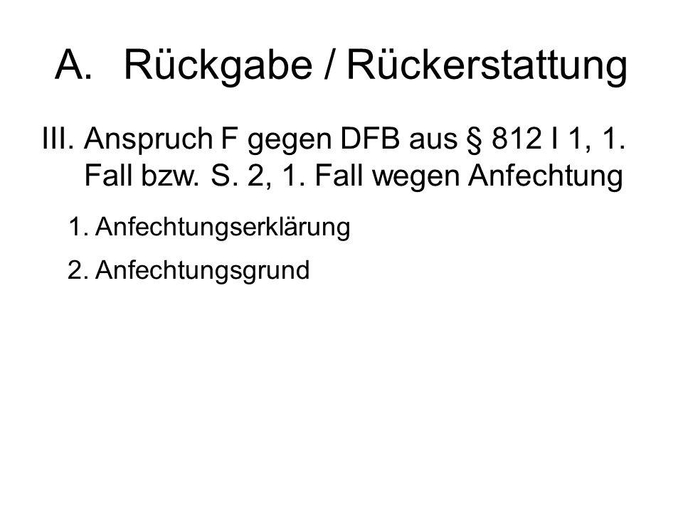 A.Rückgabe / Rückerstattung III.Anspruch F gegen DFB aus § 812 I 1, 1.