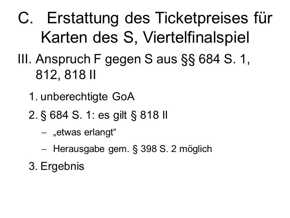 C.Erstattung des Ticketpreises für Karten des S, Viertelfinalspiel III.Anspruch F gegen S aus §§ 684 S.