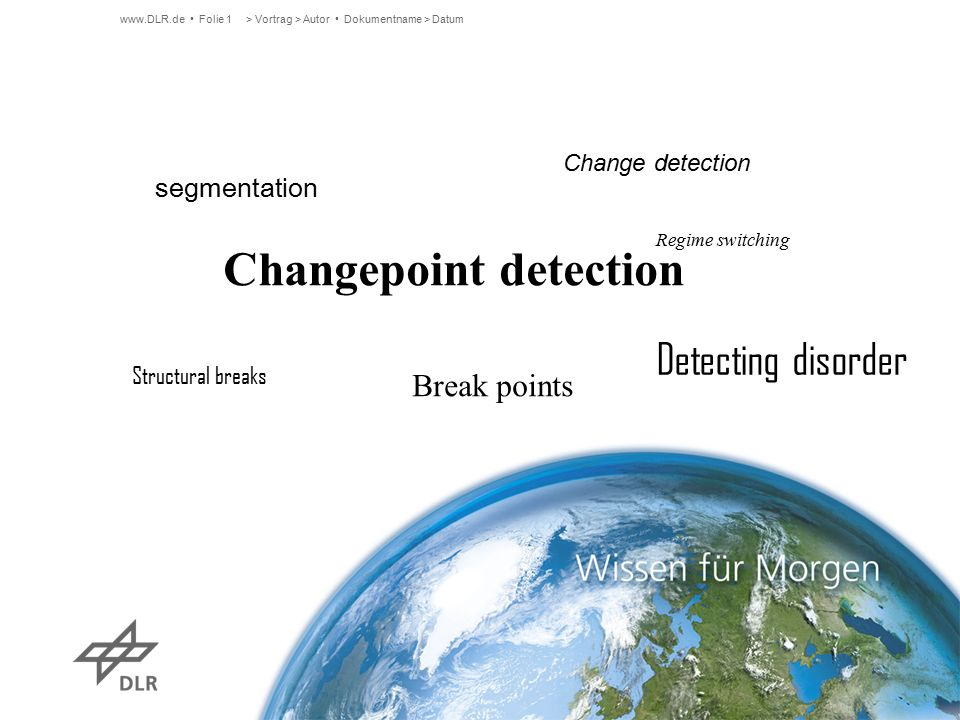 Changepoint detection - Ansätze Control charts Markov Jump Linear system Maximum log-likelihood basiertes Clustering … > Vortrag > Autor Dokumentname > Datumwww.DLR.de Folie 2