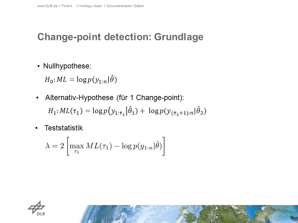 Change-point detection: Grundlage Nullhypothese: > Vortrag > Autor Dokumentname > Datumwww.DLR.de Folie 4 Alternativ-Hypothese (für 1 Change-point): Teststatistik