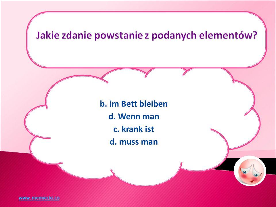 b. im Bett bleiben d. Wenn man c. krank ist d. muss man www.niemiecki.co