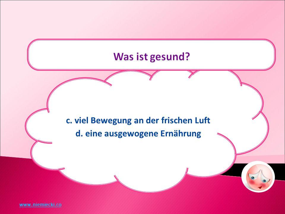 c. viel Bewegung an der frischen Luft d. eine ausgewogene Ernährung www.niemiecki.co