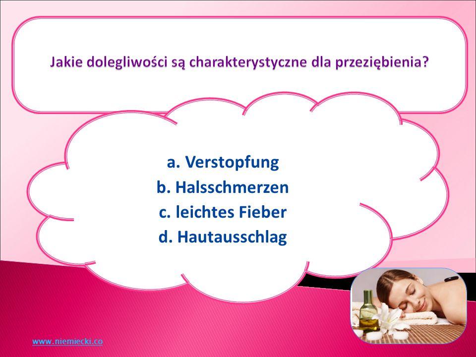 a. Verstopfung b. Halsschmerzen c. leichtes Fieber d. Hautausschlag