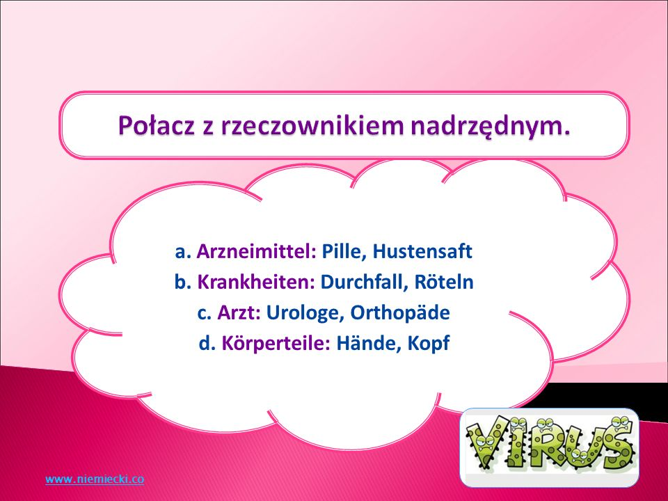 a. Arzneimittel: Pille, Hustensaft b. Krankheiten: Durchfall, Röteln c.