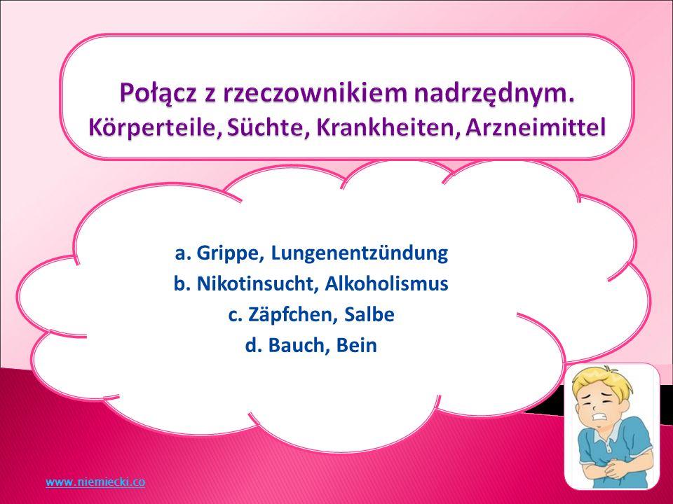 a. Grippe, Lungenentzündung b. Nikotinsucht, Alkoholismus c.