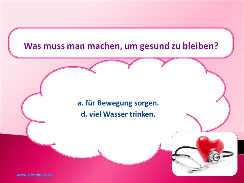 a. für Bewegung sorgen. d. viel Wasser trinken. www.niemiecki.co