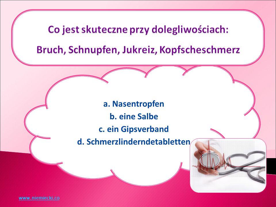 a. Nasentropfen b. eine Salbe c. ein Gipsverband d. Schmerzlinderndetabletten www.niemiecki.co