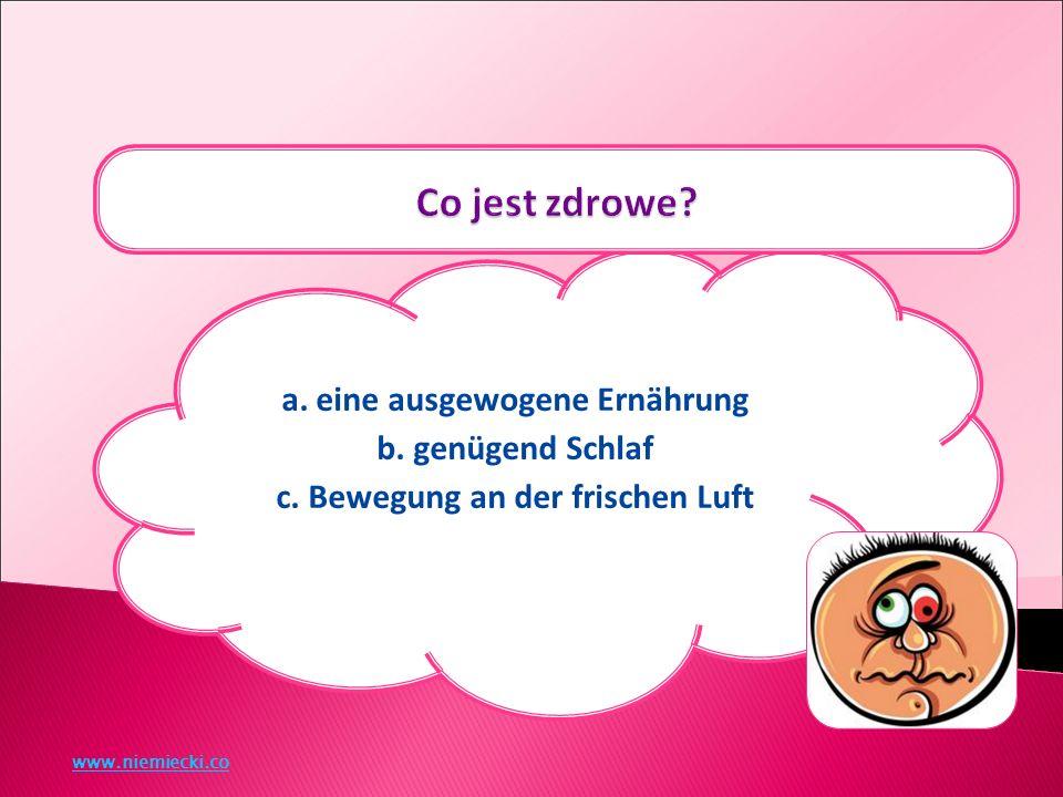 a. eine ausgewogene Ernährung b. genügend Schlaf c. Bewegung an der frischen Luft www.niemiecki.co