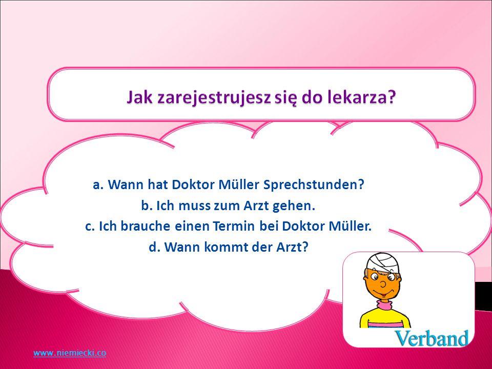 a. Wann hat Doktor Müller Sprechstunden. b. Ich muss zum Arzt gehen.