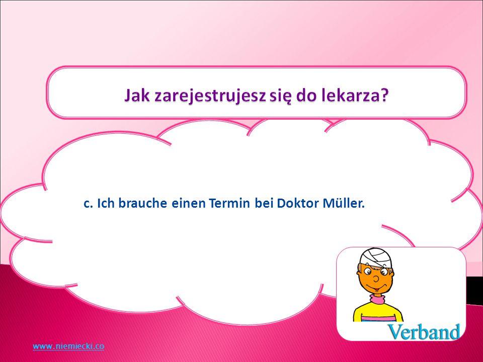 c. Ich brauche einen Termin bei Doktor Müller. www.niemiecki.co