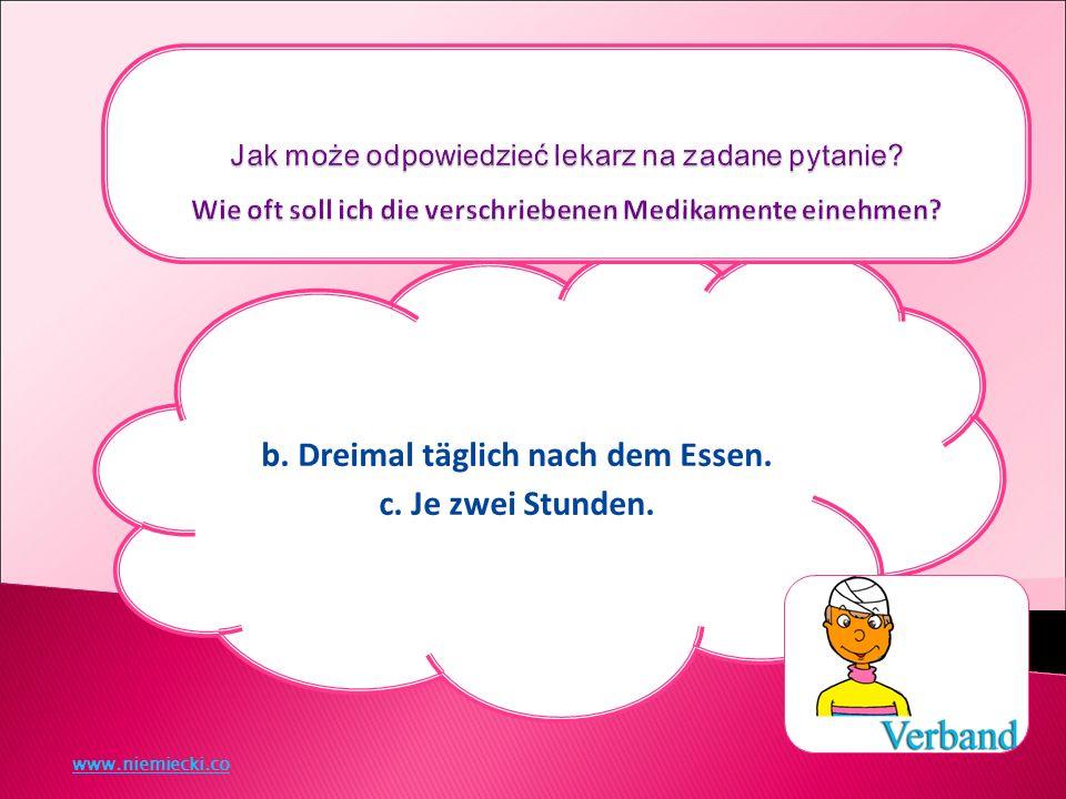 b. Dreimal täglich nach dem Essen. c. Je zwei Stunden. www.niemiecki.co
