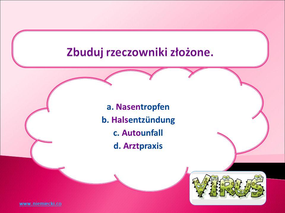 a. Nasentropfen b. Halsentzündung c. Autounfall d. Arztpraxis www.niemiecki.co