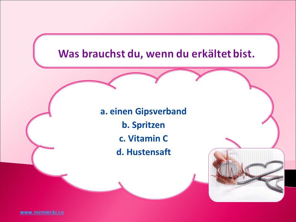 a. einen Gipsverband b. Spritzen c. Vitamin C d. Hustensaft www.niemiecki.co