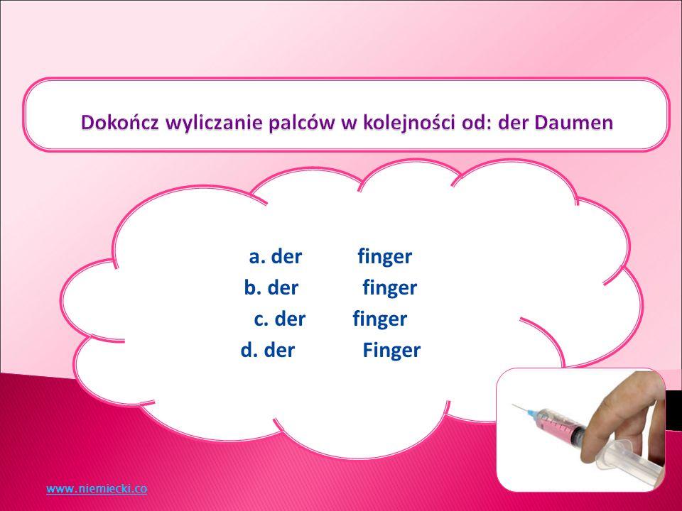 a. der Zeigefinger b. der Mittelfinger c. der Ringfinger d. der kleine Finger www.niemiecki.co