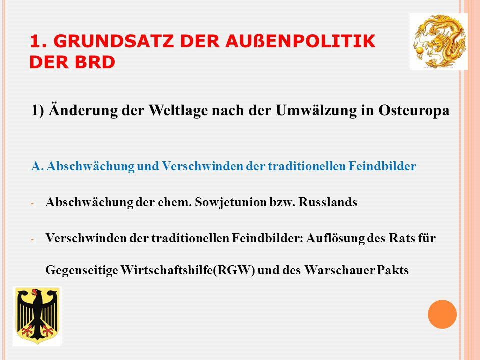 1. GRUNDSATZ DER AUßENPOLITIK DER BRD 1) Änderung der Weltlage nach der Umwälzung in Osteuropa A.